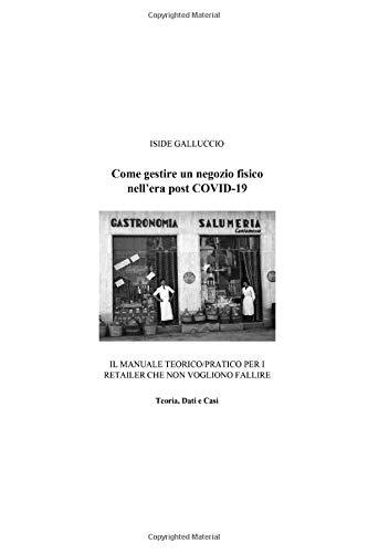 Come gestire un negozio fisico nell'era post Covid-19: IL MANUALE TEORICO/PRATICO PER I RETAILER CHE NON VOGLIONO FALLIRE