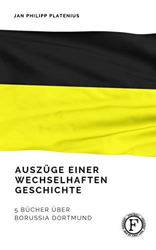 Auszüge einer wechselvollen Geschichte: Fünf Bücher über Borussia Dortmund (Football was my first love 1)
