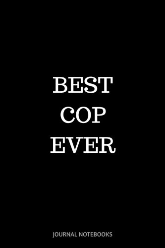 Best Cop Ever: Journal notebook, 6 x 9 inches