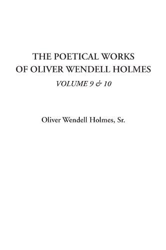 The Poetical Works of Oliver Wendell Holmes, Volume 9 & 10
