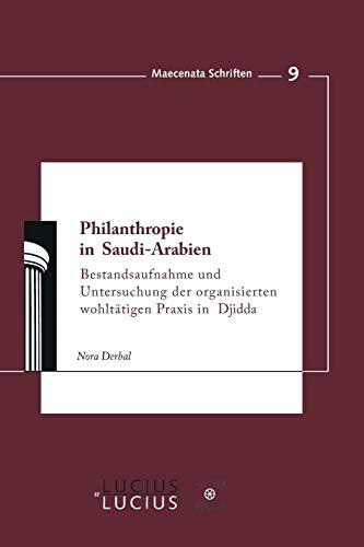 Philanthropie in Saudi-Arabien: Bestandsaufnahme und Untersuchung der organisierten wohltätigen Praxis in Djidda (Maecenata Schriften, Band 9)