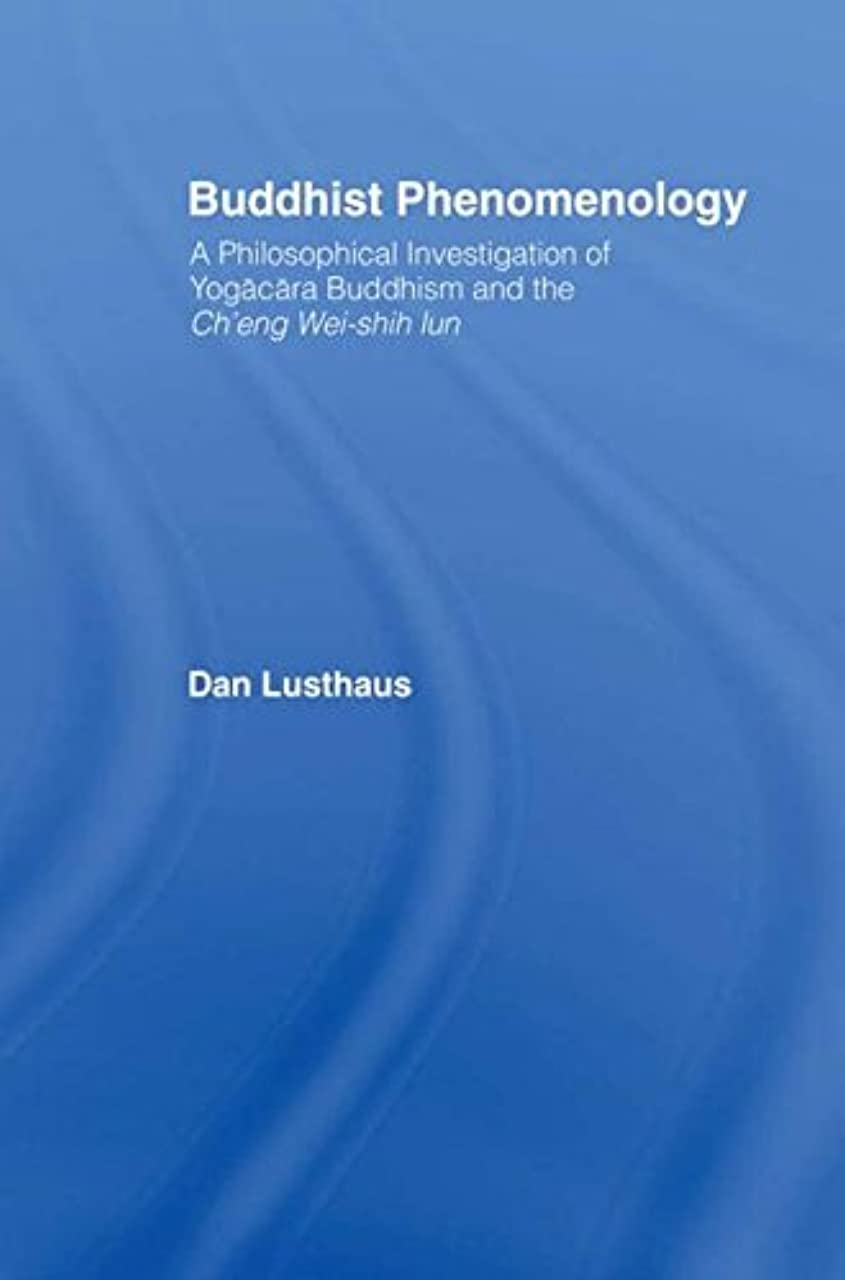 半球ぜいたくちっちゃいBuddhist Phenomenology: A Philosophical Investigation of Yogacara Buddhism and the Ch'eng Wei-shih Lun (Routledge Critical Studies in Buddhism)