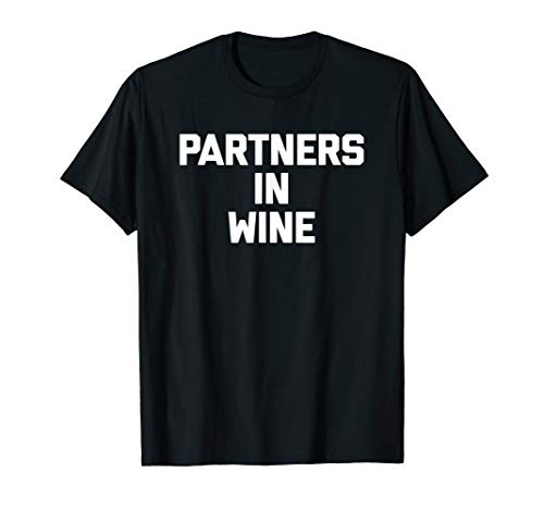 Partners In Wine T-Shirt funny saying sarcastic novelty cool