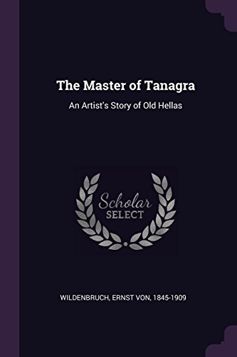MASTER OF TANAGRA: An Artist's Story of Old Hellas