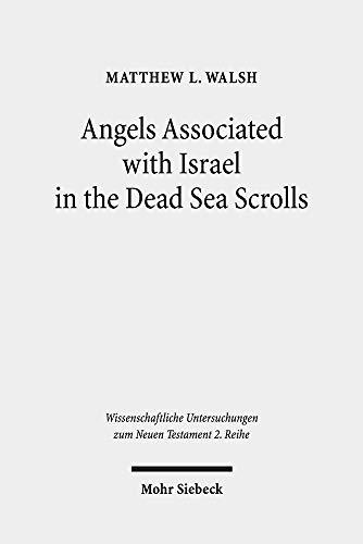 Angels Associated with Israel in the Dead Sea Scrolls: Angelology and Sectarian Identity at Qumran (Wissenschaftliche Untersuchungen zum Neuen Testament / 2. Reihe)