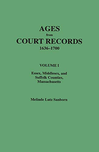 Compare Textbook Prices for Ages from Court Records, 1636 to 1700 Volume 1 Essex, Middlesex, and Suffolk Counties, Massachusetts  ISBN 9780806317205 by Sanborn, Melinde Lutz