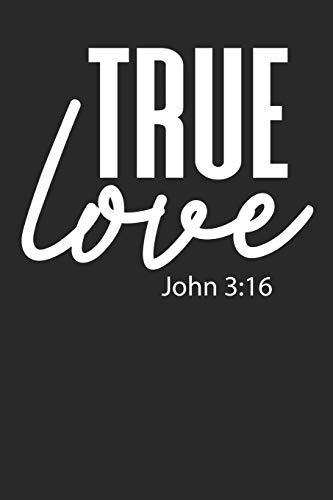 True Love John 3:16: Christliches Tagebuch zum festhalten von Bibelversen, Notizen und Gedanken | Eintragen von Gebet und Dank oder geistlichen Impulsen|DIN A5 Liniert|Geschenk für Christen & Gläubige
