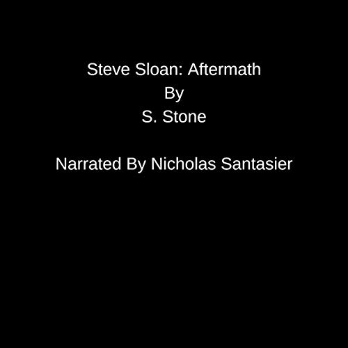 Steve Sloan: Aftermath                   Written by:                                                                                                                                 S. Stone                               Narrated by:                                                                                                                                 nicholas santasier                      Length: 2 hrs and 7 mins     Not rated yet     Overall 0.0