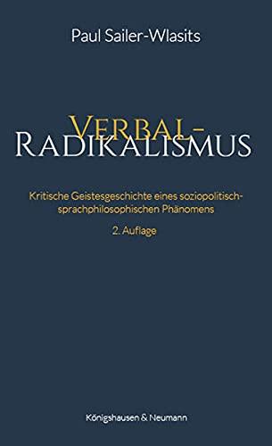 Verbalradikalismus: Kritische Geistesgeschichte eines soziopolitisch-sprachphilosophischen Phänomens
