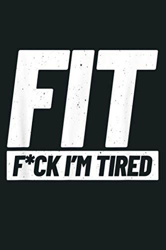 Gym Meme FIT Fuck I M Tired Workout Motivation: Notebook Planner - 6x9 inch Daily Planner Journal, To Do List Notebook, Daily Organizer, 114 Pages