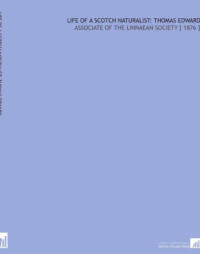 Life of a Scotch Naturalist: Thomas Edward: Associate of the Linnaean Society [ 1876 ]