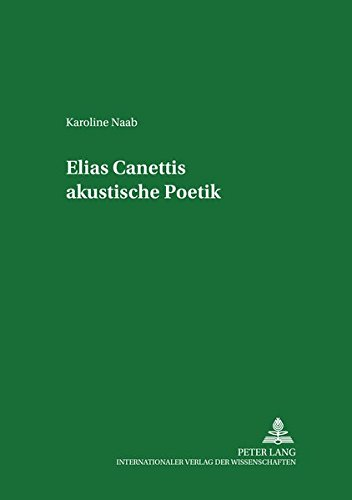 Elias Canettis Akustische Poetik: Mit Einem Verzeichnis Von Tondokumenten Und Einer Bibliographie Der Akustischen Literatur: 7