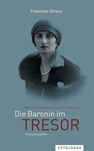 Die Baronin im Tresor: Betty Lambert - von Goldschmidt-Rothschild - von Bonstetten