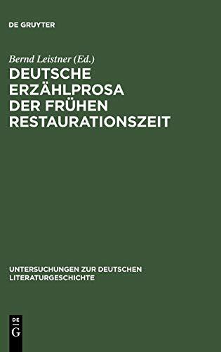 Deutsche Erzählprosa der frühen Restaurationszeit: Studien zu ausgewählten Texten (Untersuchungen zur deutschen Literaturgeschichte, 75, Band 75)