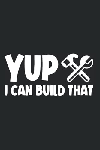 Carpenter- Notebook 120 Pages: 6''x 9'' Dotted: Yup I Can Build That Perfekt as a Log Notebook, Diarys, Day Planner, Journal and
