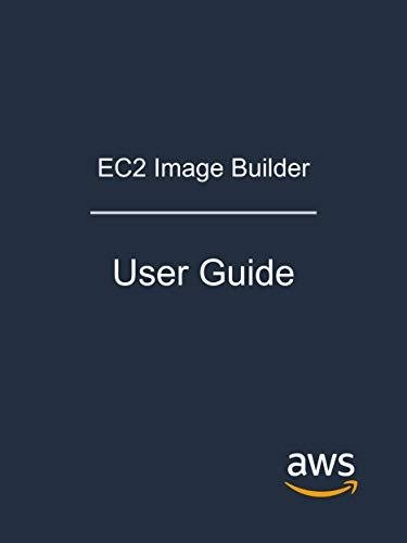 EC2 Image Builder: User Guide (English Edition)