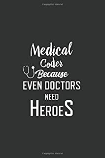 Medical Coder Because Even Doctors Need Heroes Journal: Medical Coding Notebook, Medical Coding Gifts, Blank Lined Journal...