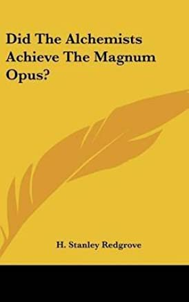 [(Did the Alchemists Achieve the Magnum Opus?)] [By (author) H Stanley Redgrove] published on (May, 2010)