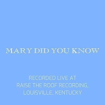 Mary Did You Know (Live at Raise the Roof Recording, Louisville, Kentucky)