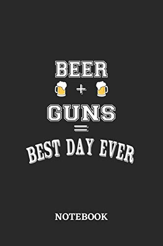 BEER + GUNS = Best Day Ever Notebook: 6x9 inches - 110 dotgrid pages • Greatest Alcohol drinking Journal for the best notes, memories and drunk thoughts • Gift, Present Idea