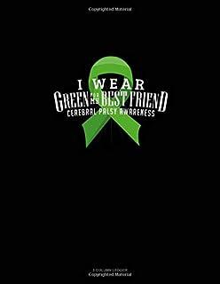 I Wear Green For My Best Friend Cerebral Palsy Awareness: 3 Column Ledger