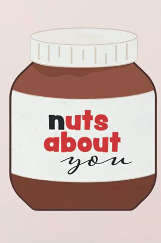 Nuts About You Nutella Notebook: - 110 Pages, In Lines, 6 x 9 Inches