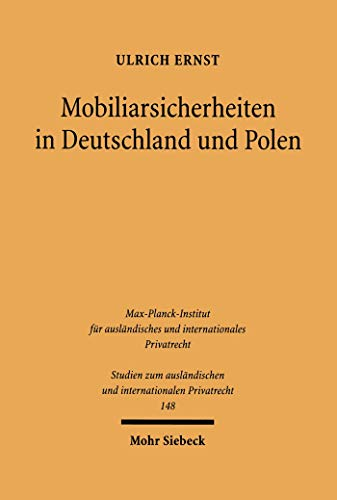 Mobiliarsicherheiten in Deutschland und Polen: Sicherungseigentum - Registerpfand - Kollisionsrecht (Studien zum ausländischen und internationalen Privatrecht 148)