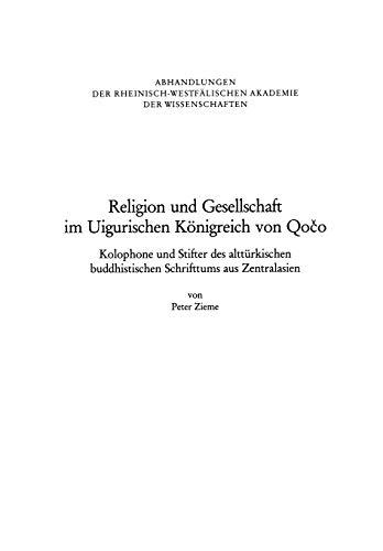 Religion und Gesellschaft im Uigurischen Königreich von Qočo: Kolophone und Stifter des alttürkischen buddhistischen Schrifttums aus Zentralasien ... der Wissenschaften, 88) (German Edition)