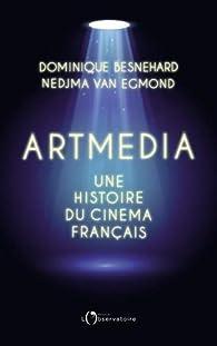 Artmedia : Une histoire du cinéma français par Dominique Besnehard