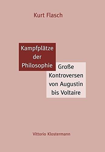 Kampfplätze der Philosophie: Große Kontroversen von Augustin bis Voltaire