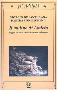 Il mulino di Amleto. Saggio sul mito e sulla struttura del tempo