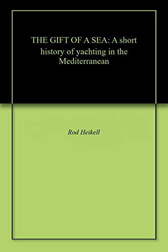 THE GIFT OF A SEA: A short history of yachting in the Mediterranean