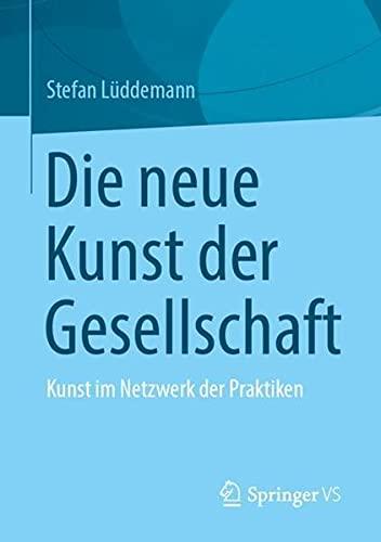 Die neue Kunst der Gesellschaft: Kunst im Netzwerk der Praktiken (German Edition)