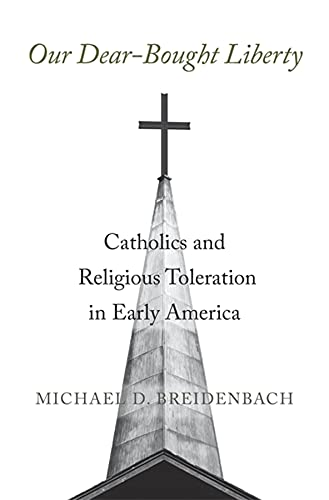 Compare Textbook Prices for Our Dear-Bought Liberty: Catholics and Religious Toleration in Early America  ISBN 9780674247239 by Breidenbach, Michael D.
