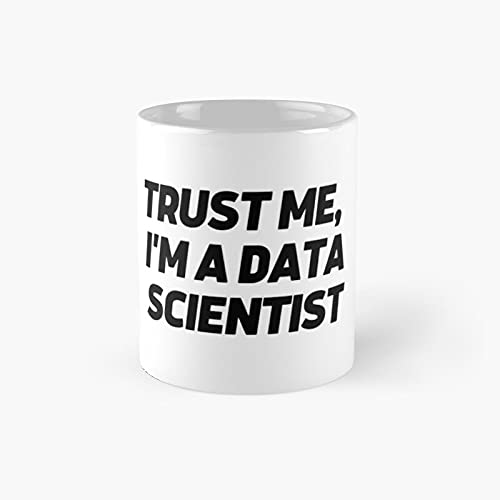Trust Me I'm A Data Scientist Classic Mug - 11 Ounce For Coffee, Tea, Chocolate Or Latte.