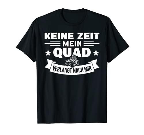 Keine Zeit Mein Quad Verlangt Nach Mir Quad T-Shirt