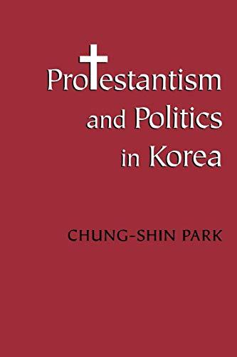 Protestantism and Politics in Korea (Korean Studies of...