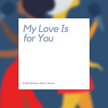 My Love Is for You
