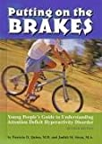 Putting on the Brakes: Young People's Guide to Understanding Attention Deficit Hyperactivity Disorder - Patricia O. Quinn