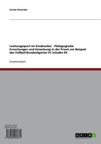 Leistungssport im Kindesalter. Pädagogische Erwartungen und Umsetzung in der Praxis: Am Beispiel des Fußball-Bundesligisten FC Schalke 04 (German Edition)