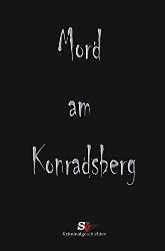 Mord am Konradsberg: Und andere Verbrechen