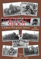Point and Shoot: Locomotives on Shed v. 1: A Railway Photographic Memoir