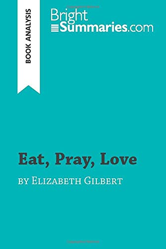Eat, Pray, Love by Elizabeth Gilbert (Book Analysis): Detailed Summary, Analysis and Reading Guide