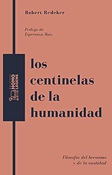 Los centinelas de la humanidad: Filosofía del heroísmo y de la santidad de [Robert  Redeker, Esperanza Ruiz, José María Sánchez Galera]