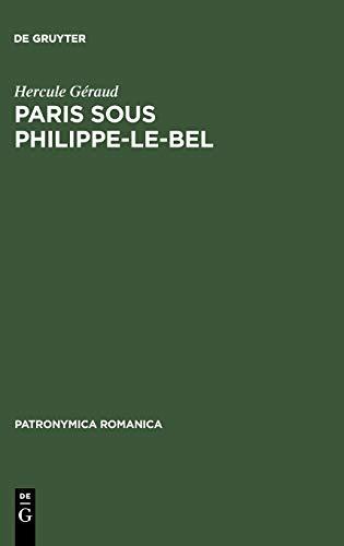 Paris Sous Philippe-le-bel: D'apre`s Des Documents Originaux Et Notamment D'apre`s Un Manuscrit Contenant Le Ro^le De La Taille Impose´e Sur Les Habitants De Paris En 1292