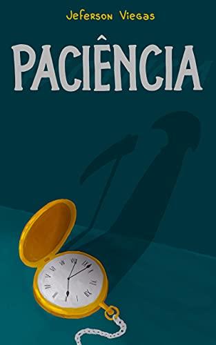 Paciência: Quando a morte te ensina a viver