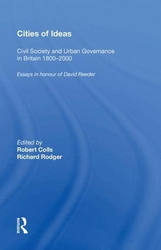 Cities of Ideas: Civil Society and Urban Governance in Britain 1800 000: Essays in Honour of David Reeder