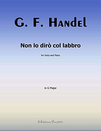 Non lo diro col labbro, by Handel, in G Major, (English Edit