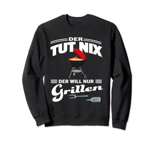 Grillen Der Tut Nix Der Will Nur Grillen...