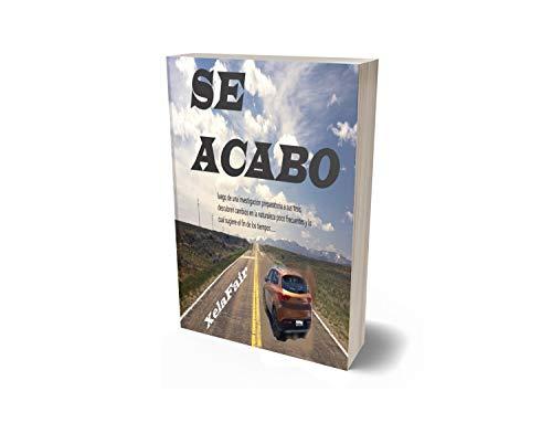 SE ACABO: luego de una investigación preparatoria a sus tesis, descubren cambios en la naturaleza poco frecuentes y lo cual sugiere el fin de los tiempos...... (Spanish Edition)